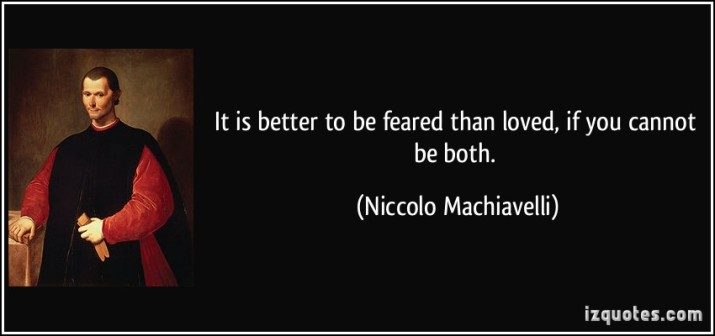 quote-it-is-better-to-be-feared-than-loved-if-you-cannot-be-both-niccolo-machiavelli-116838